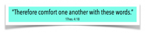Therefore comfort one another with these words - 1 Thessalonians chapter 4 verse 18